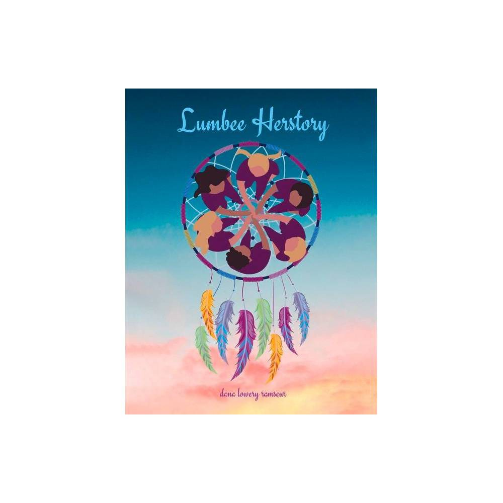 Lumbee Herstory By Dana Lowery Ramseur Paperback