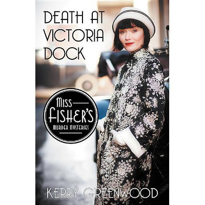 Death at Victoria Dock - (Miss Fisher's Murder Mysteries) by  Kerry Greenwood (Paperback)