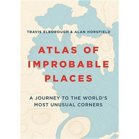 Atlas of Improbable Places - by  Travis Elborough (Paperback) - image 1 of 1