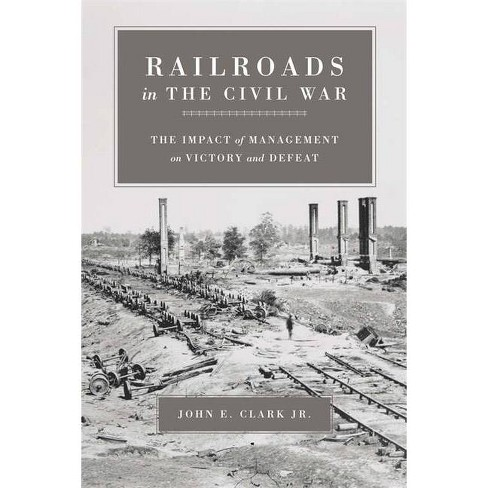 Railroads in the Civil War - (Conflicting Worlds: New Dimensions of the American Civil War) by  John E Clark (Paperback) - image 1 of 1