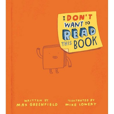 I Don't Want to Read This Book - by Max Greenfield (Hardcover)