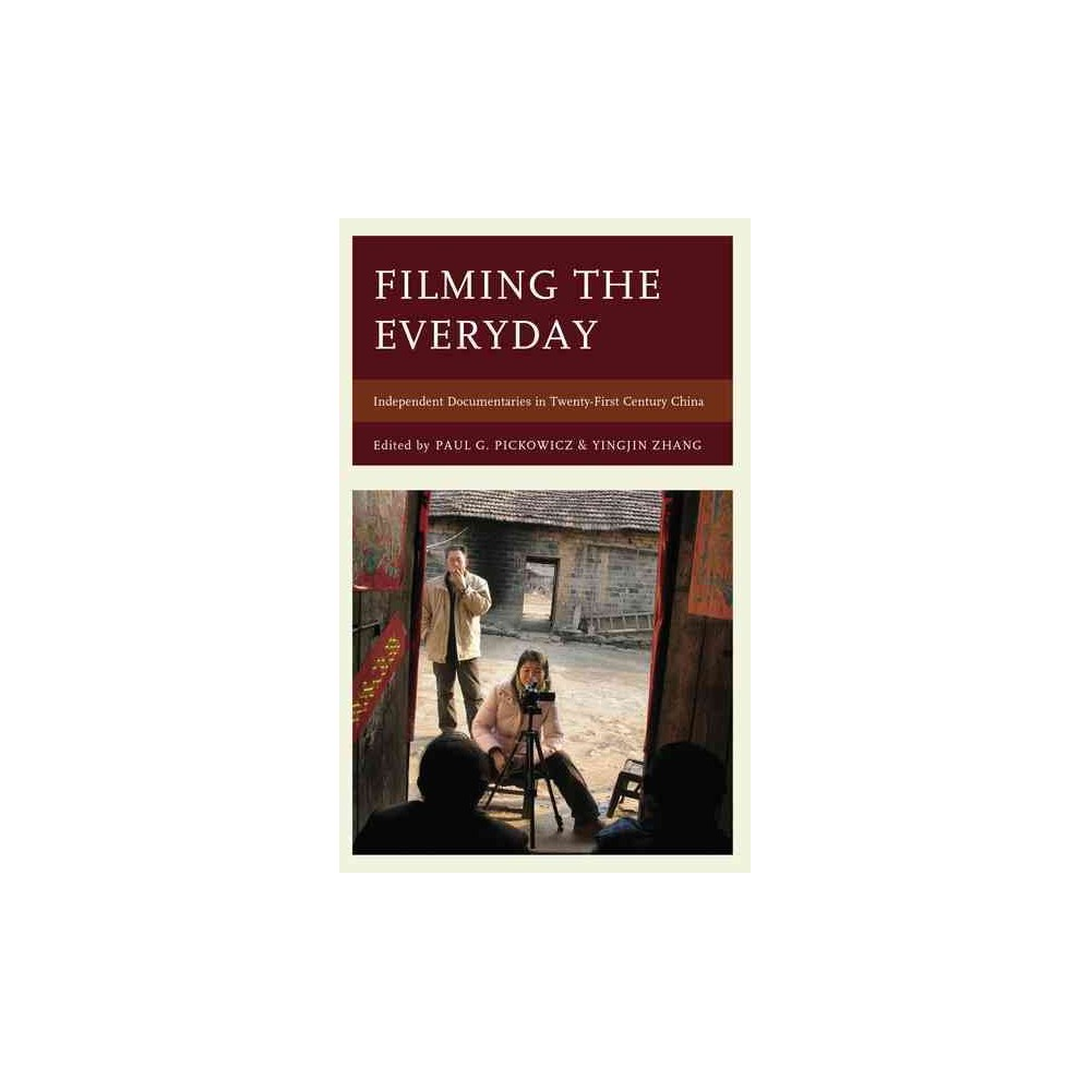 Filming the Everyday : Independent Documentaries in Twenty-First-Century China (Paperback)
