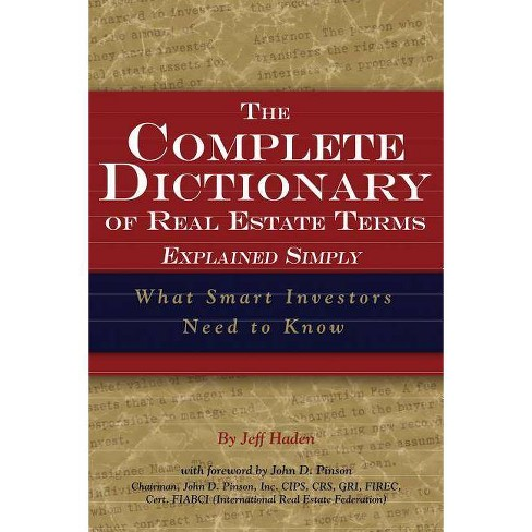 The Complete Dictionary of Real Estate Terms Explained Simply - by  Jeff Haden (Paperback) - image 1 of 1