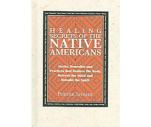 Healing Secrets Of The Native Americans : Herbs, Remedies, And Practices That Restore The Body, Refresh - image 1 of 1