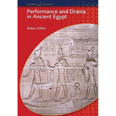 Performance and Drama in Ancient Egypt - (Duckworth Egyptology) by  Robyn Gillam (Paperback) - image 1 of 1