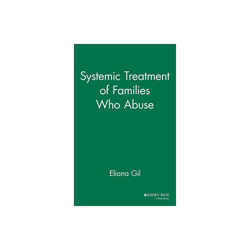 Systemic Treatment Of Families Who Abuse Jossey Bass Social Behavioral Science By Eliana Gil Hardcover