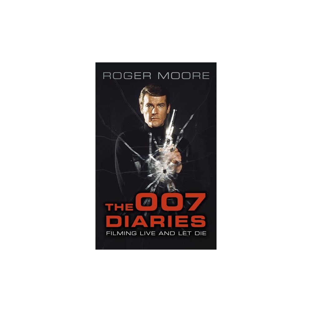 007 Diaries : Filming Live and Let Die - by Roger Moore (Paperback)