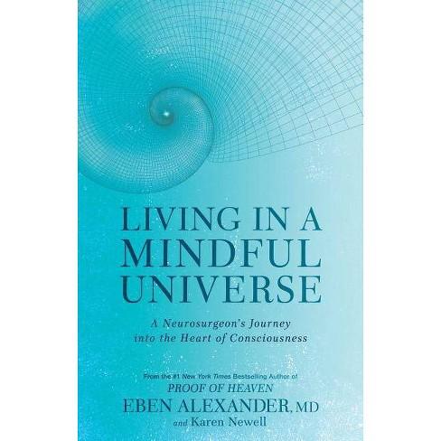 Living in a Mindful Universe - by  Eben Alexander & Karen Newell (Paperback) - image 1 of 1