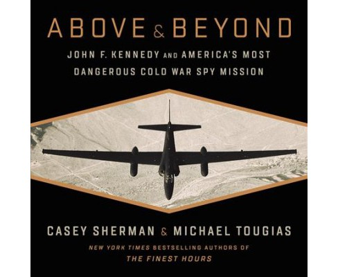 Above & Beyond : John F. Kennedy and America's Most Dangerous Cold War Spy Mission - Unabridged  - image 1 of 1