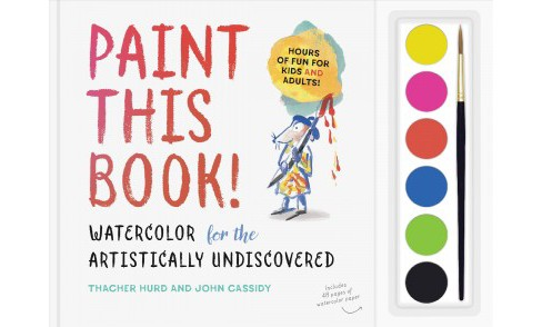 Paint This Book! : Watercolor for the Artistically Undiscovered (Hardcover) (Thacher Hurd & John - image 1 of 1
