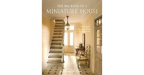 Big Book of a Miniature House : Create and Decorate a House Room by Room (Hardcover) (Christine-Lea - image 1 of 1