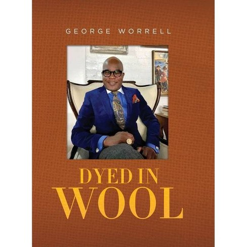 Dyed in Wool - by  George Worrell (Hardcover) - image 1 of 1