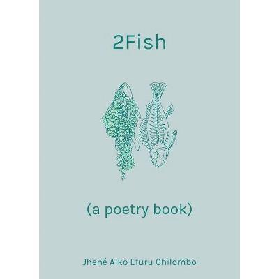 2Fish : A Poetry Book -  by Jhenu00e9 Aiko Efuru Chilombo (Hardcover)