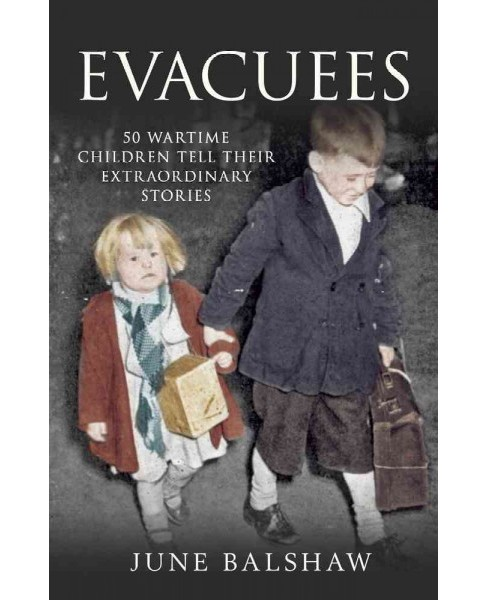 Evacuees : 50 Wartime Children Tell Their Extraordinary Stories (Hardcover) (June Balshaw) - image 1 of 1