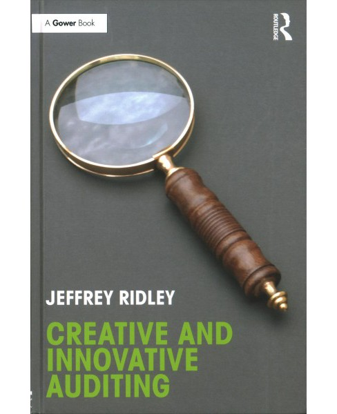 Creative and Innovative Auditing -  by Jeffrey Ridley (Hardcover) - image 1 of 1