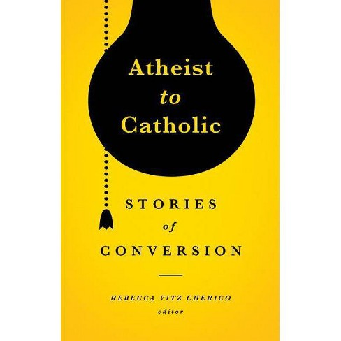 Atheist to Catholic - (Paperback) - image 1 of 1