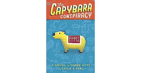 Capybara Conspiracy : A Novel in Three Acts (Hardcover) (Erica S. Perl) - image 1 of 1