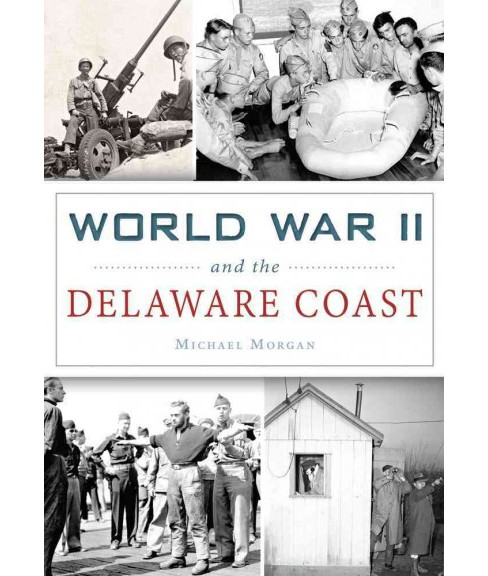 World War II and the Delaware Coast (Paperback) (Michael Morgan) - image 1 of 1