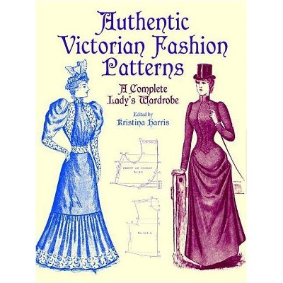 Authentic Victorian Fashion Patterns Dover Fashion And Costumes By Kristina Harris Paperback Target