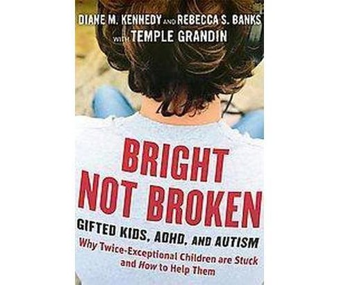 Bright Not Broken : Gifted Kids, ADHD, and Autism (Hardcover) (Diane M. Kennedy & Rebecca S. Banks) - image 1 of 1
