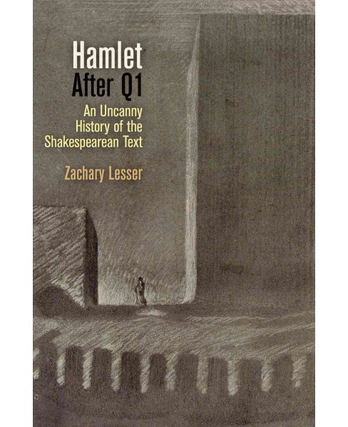 Hamlet After Q1 : An Uncanny History of the Shakespearean Text (Reprint) (Paperback) (Zachary Lesser) - image 1 of 1