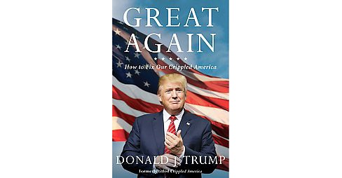 Great Again : How to Fix Our Crippled America (Reprint) (Paperback) (Donald Trump) - image 1 of 1