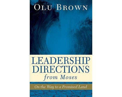 Leadership Directions from Moses : On the Way to a Promised Land (Paperback) (Olu Brown) - image 1 of 1