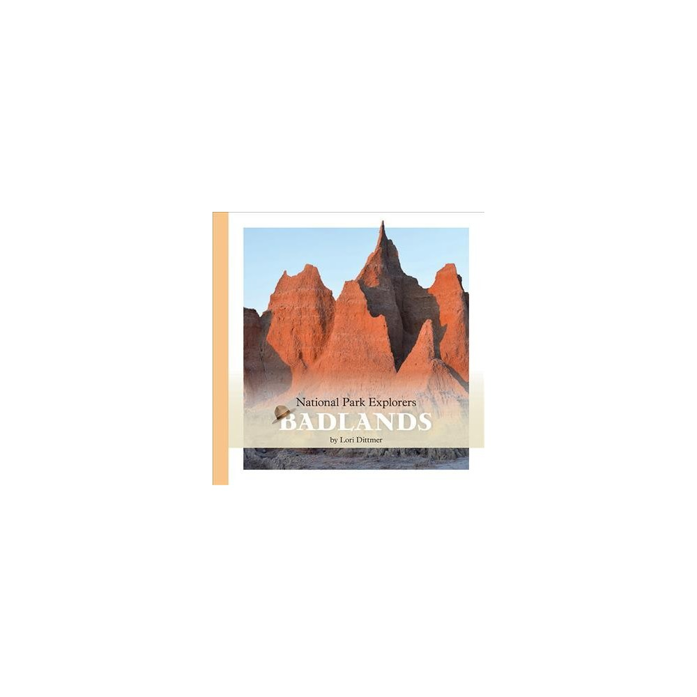 Badlands National Park - (National Park Explorers) by Lori Dittmer (Paperback)