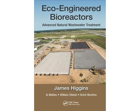 Eco-engineered Bioreactors : Advanced Natural Wastewater Treatment (Hardcover) (James Higgins & Al - image 1 of 1