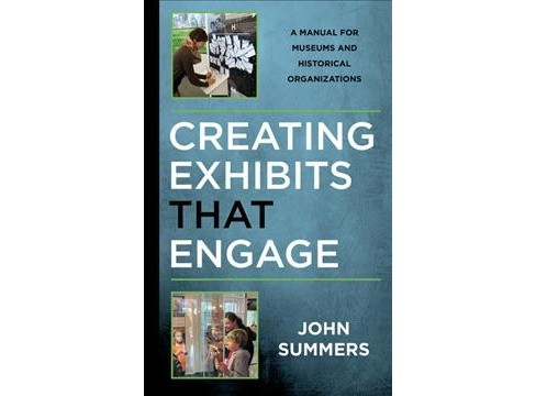 Creating Exhibits That Engage : A Manual for Museums and Historical Organizations -  (Hardcover) - image 1 of 1