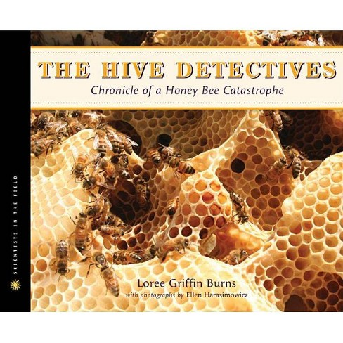 The Hive Detectives - (Scientists in the Field (Hardcover)) by  Loree Griffin Burns (Hardcover) - image 1 of 1