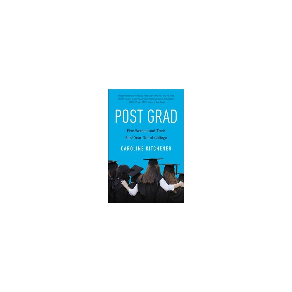 Post Grad : Five Women and Their First Year Out of College - Reprint by Caroline Kitchener (Paperback)