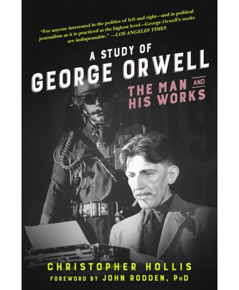 Study of George Orwell : The Man and His Works (Paperback) (Christopher Hollis) - image 1 of 1