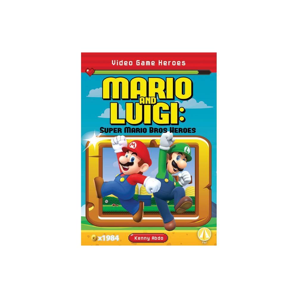 Mario And Luigi Super Mario Bros Heroes By Kenny Abdo Paperback