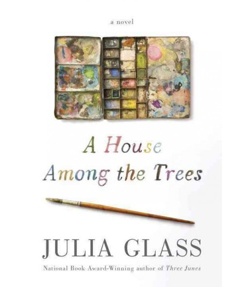 House Among the Trees -  by Julia Glass (Hardcover) - image 1 of 1
