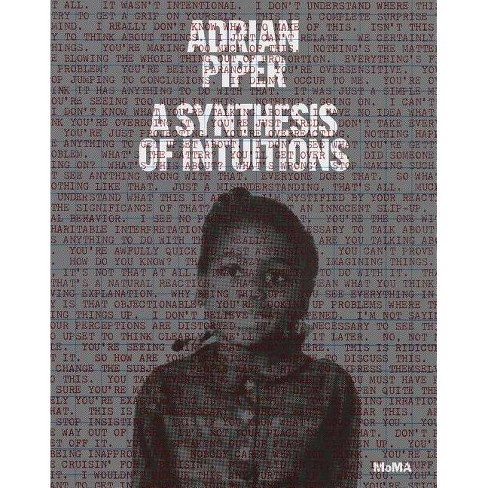 Adrian Piper: A Synthesis of Intuitions 1965-2016 - (Hardcover) - image 1 of 1