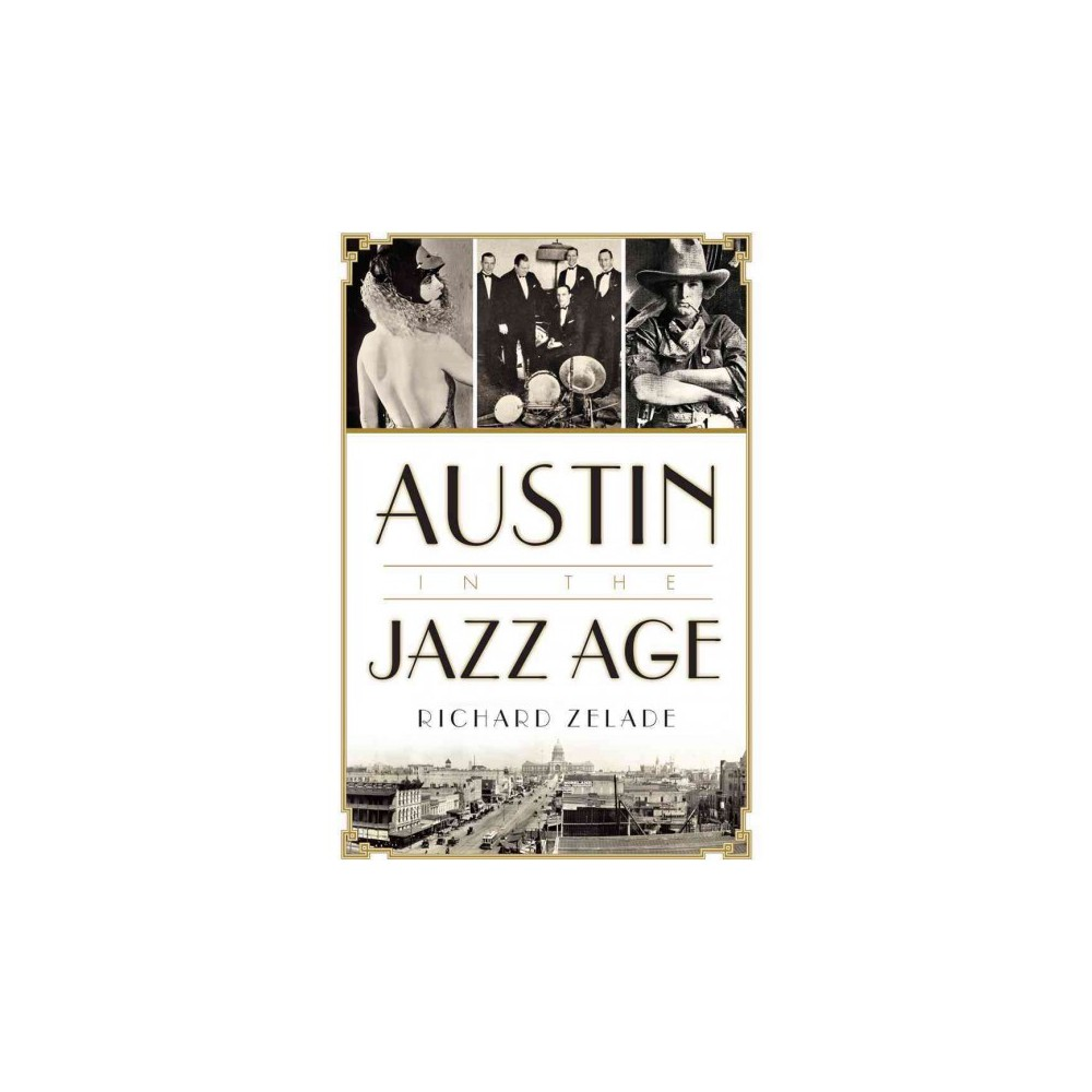 Austin in the Jazz Age - by Richard Zelade (Paperback)