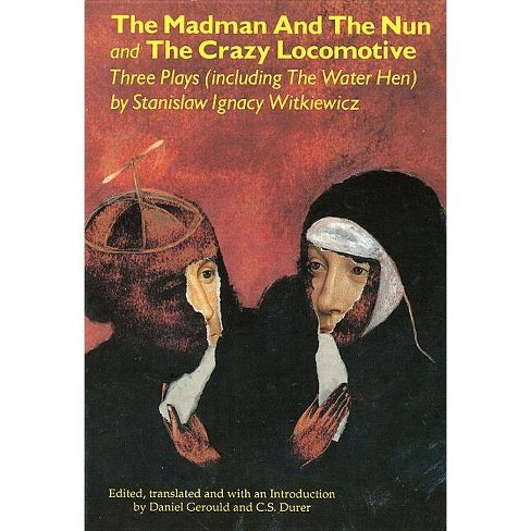 The Madman and the Nun and the Crazy Locomotive - (Applause Books) by  Stanislaw Ignacy Witkiewicz - image 1 of 1