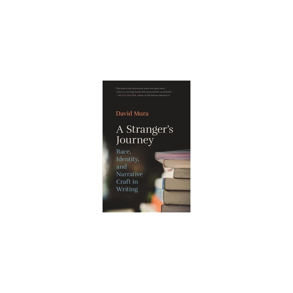 Stranger's Journey : Race, Identity, and Narrative Craft in Writing - by David Mura (Paperback)