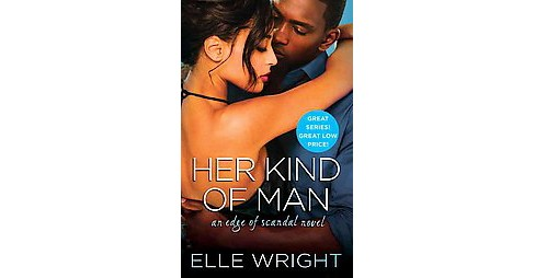 Her Kind of Man ( Edge of Scandal) (Paperback) by Elle Wright - image 1 of 1