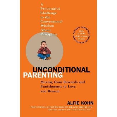 Unconditional Parenting - by  Alfie Kohn (Paperback)