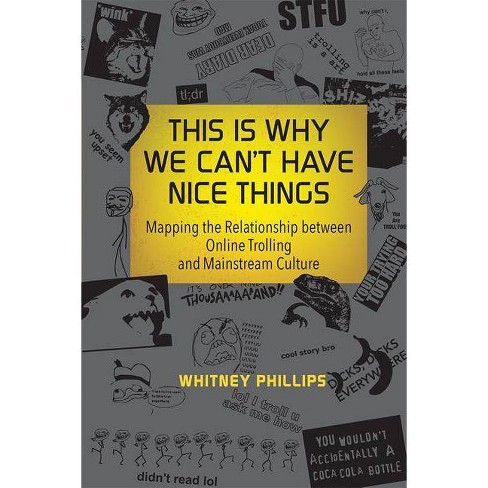This Is Why We Can't Have Nice Things - (Mit Press) by  Whitney Phillips (Paperback) - image 1 of 1