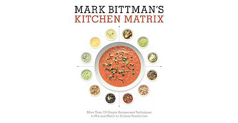 Mark Bittman's Kitchen Matrix : More Than 700 Simple Recipes and Techniques to Mix and Match for Endless - image 1 of 1