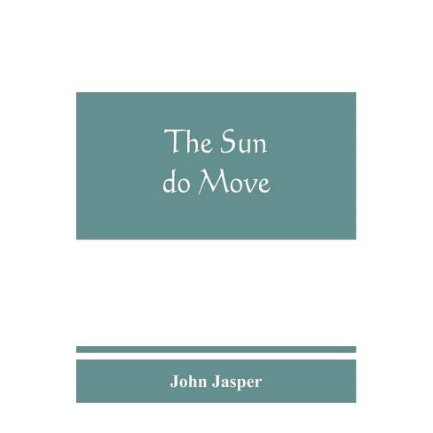 The sun do move - by  John Jasper (Paperback) - image 1 of 1