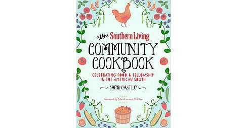 Southern Living Community Cookbook : Celebrating Food & Fellowship in the American South (Hardcover) - image 1 of 1