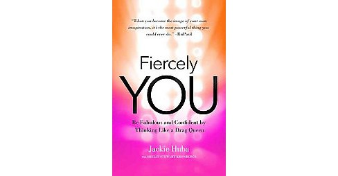 Fiercely You : Be Fabulous and Confident by Thinking Like a Drag Queen (Paperback) (Jackie Huba) - image 1 of 1