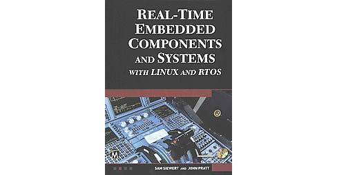 Real-Time Embedded Components and Systems With Linux and Rtos (Hardcover) (Sam Siewert & John Pratt) - image 1 of 1