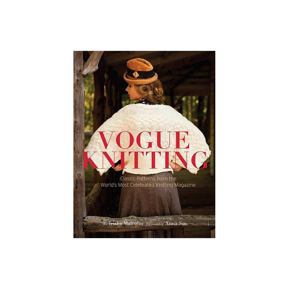 Vogue Knitting - by Art Joinnides (Hardcover) This  best of  volume celebrates Vogue Knitting's thirtieth anniversary and is a must-have for knitters at all levels. Whether you are a young or an old knitter, a novice or an expert, one thing remains true: Vogue Knitting magazine is the bible for innovative and inspiring knitted garments. In the past decades, the handcrafted revolution has converted lovers of fashion and young people alike into obsessive knitters. Vogue Knitting, the most respected knitting magazine in the world, has served as an indispensable how-to guide for knitters with its beautiful and intricate patterns. This must-have volume features the most sought-after patterns of Vogue Knitting from its launch in 1982 to the present. Reproducing more than eighty full-color patterns by renowned designers such as Marc Jacobs, Twinkle, Oscar de la Renta, and Cynthia Rowley, as well as various legends within the knitting community, this volume combines classic and cutting-edge styles and will remain a timeless and essential book for knitters of all levels and styles. From sweaters to suits, from elegant to edgy, Vogue Knitting features a range of patterns for beginners and experts alike. In essence, this volume embodies what Vogue Knitting has stood for over the past thirty years: inspiration, luxury, creativity, and fashion.
