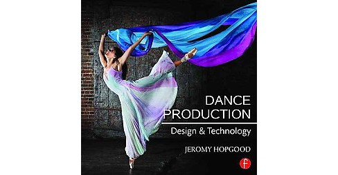 Dance Production : Design and Technology (Paperback) (Jeromy Hopgood) - image 1 of 1