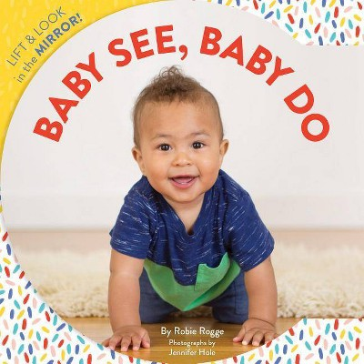 Baby See, Baby Do - by Robie Rogge (Board Book)